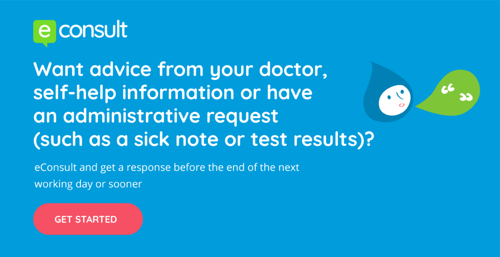 eConsult.  Want advice from your doctor, self-help information or have an administrative request (such as a sick note or test results)? eConsult and get a response before the end of the next working day or sooner